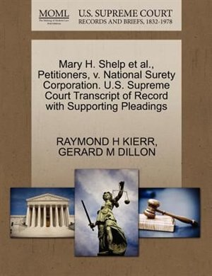 Mary H. Shelp Et Al., Petitioners, V. National Surety Corporation. U.s. Supreme Court Transcript Of Record With Supporting Pleadings by Raymond H Kierr