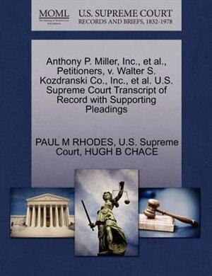 Anthony P. Miller, Inc., Et Al., Petitioners, V. Walter S. Kozdranski Co., Inc., Et Al. U.s. Supreme Court Transcript Of Record With Supporting Pleadings de Paul M Rhodes