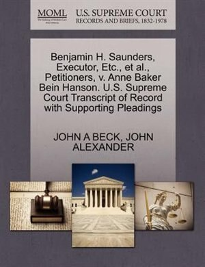 Benjamin H. Saunders, Executor, Etc., Et Al., Petitioners, V. Anne Baker Bein Hanson. U.s. Supreme Court Transcript Of Record With Supporting Pleadings by John A Beck