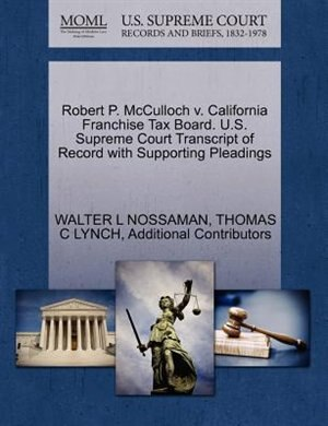 Robert P. Mcculloch V. California Franchise Tax Board. U.s. Supreme Court Transcript Of Record With Supporting Pleadings by Walter L Nossaman