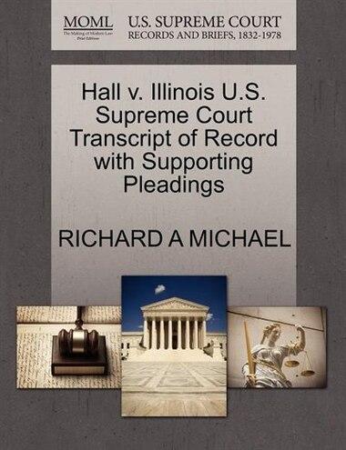 Hall V. Illinois U.s. Supreme Court Transcript Of Record With Supporting Pleadings de Richard A Michael