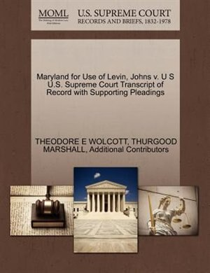 Maryland For Use Of Levin, Johns V. U S U.s. Supreme Court Transcript Of Record With Supporting Pleadings by Theodore E Wolcott