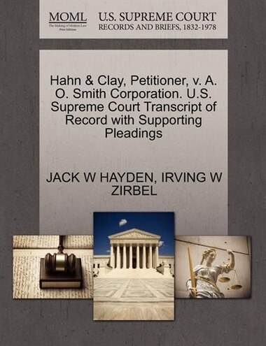 Hahn & Clay, Petitioner, V. A. O. Smith Corporation. U.s. Supreme Court Transcript Of Record With Supporting Pleadings by Jack W Hayden