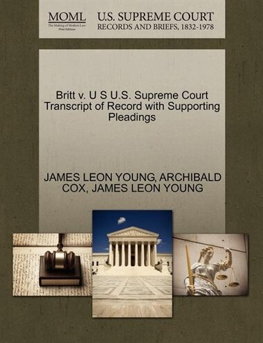 Britt V. U S U.s. Supreme Court Transcript Of Record With Supporting Pleadings by James Leon Young