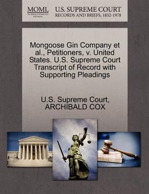 Mongoose Gin Company Et Al., Petitioners, V. United States. U.s. Supreme Court Transcript Of Record With Supporting Pleadings de U.s. Supreme Court