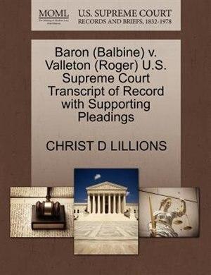 Baron (balbine) V. Valleton (roger) U.s. Supreme Court Transcript Of Record With Supporting Pleadings de Christ D Lillions