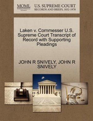Laken V. Cornmesser U.s. Supreme Court Transcript Of Record With Supporting Pleadings de John R Snively