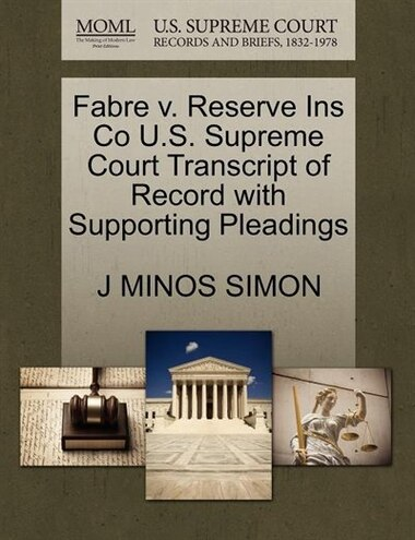 Fabre V. Reserve Ins Co U.s. Supreme Court Transcript Of Record With Supporting Pleadings by J Minos Simon