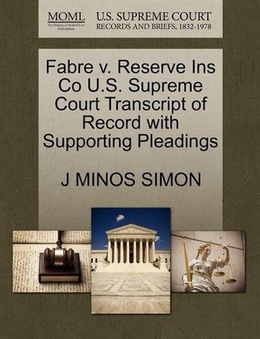 Fabre V. Reserve Ins Co U.s. Supreme Court Transcript Of Record With Supporting Pleadings de J Minos Simon