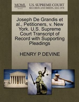 Joseph De Grandis Et Al., Petitioners, V. New York. U.s. Supreme Court Transcript Of Record With Supporting Pleadings by Henry P Devine