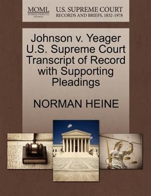Johnson V. Yeager U.s. Supreme Court Transcript Of Record With Supporting Pleadings by Norman Heine