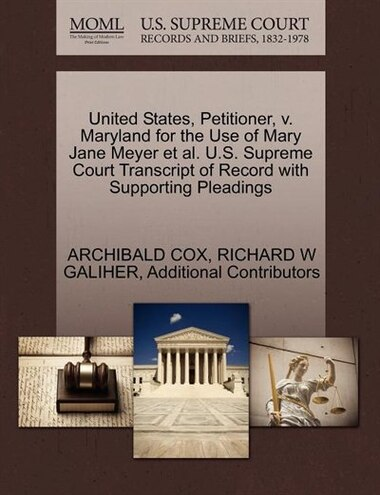 United States, Petitioner, V. Maryland For The Use Of Mary Jane Meyer Et Al. U.s. Supreme Court Transcript Of Record With Supporting Pleadings by Archibald Cox