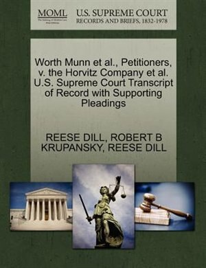 Worth Munn Et Al., Petitioners, V. The Horvitz Company Et Al. U.s. Supreme Court Transcript Of Record With Supporting Pleadings by Reese Dill