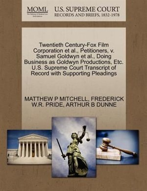 Twentieth Century-fox Film Corporation Et Al., Petitioners, V. Samuel Goldwyn Et Al., Doing Business As Goldwyn Productions, Etc. U.s. Supreme Court Transcript Of Record With Supporting Pleadings by Matthew P Mitchell