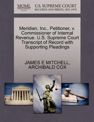 Meridian, Inc., Petitioner, V. Commissioner Of Internal Revenue. U.s. Supreme Court Transcript Of Record With Supporting Pleadings by James E Mitchell