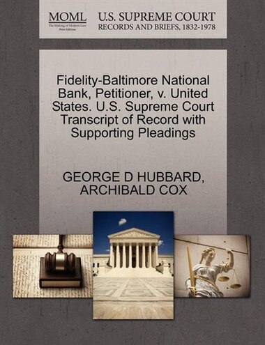 Fidelity-baltimore National Bank, Petitioner, V. United States. U.s. Supreme Court Transcript Of Record With Supporting Pleadings by George D Hubbard