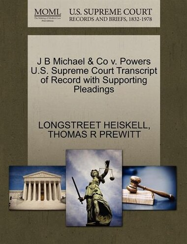 J B Michael & Co V. Powers U.s. Supreme Court Transcript Of Record With Supporting Pleadings de Longstreet Heiskell