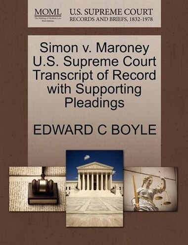 Simon V. Maroney U.s. Supreme Court Transcript Of Record With Supporting Pleadings by Edward C Boyle
