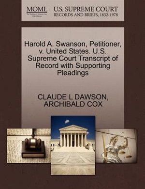 Harold A. Swanson, Petitioner, V. United States. U.s. Supreme Court Transcript Of Record With Supporting Pleadings by Claude L Dawson