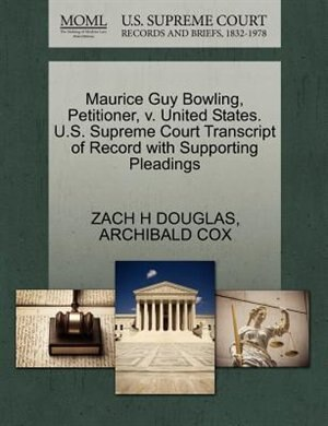 Maurice Guy Bowling, Petitioner, V. United States. U.s. Supreme Court Transcript Of Record With Supporting Pleadings by Zach H Douglas
