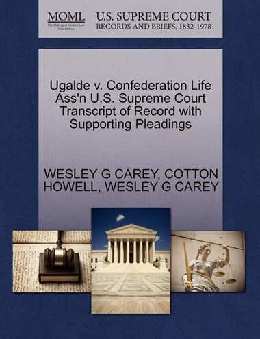 Ugalde v. Confederation Life Ass'n U.S. Supreme Court Transcript of Record with Supporting Pleadings by WESLEY G CAREY