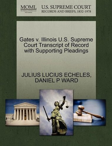 Gates V. Illinois U.s. Supreme Court Transcript Of Record With Supporting Pleadings by Julius Lucius Echeles
