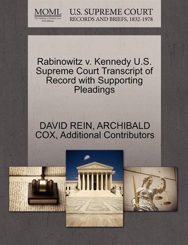 Rabinowitz V. Kennedy U.s. Supreme Court Transcript Of Record With Supporting Pleadings by David Rein