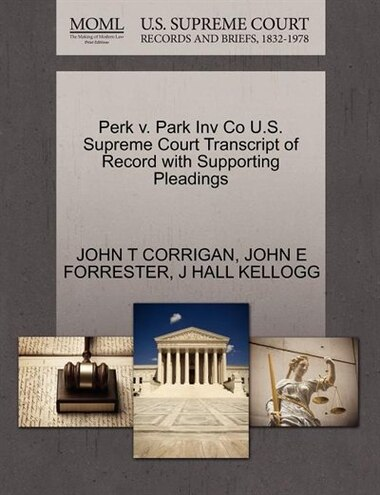Perk V. Park Inv Co U.s. Supreme Court Transcript Of Record With Supporting Pleadings by John T Corrigan