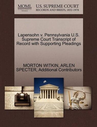Lapensohn V. Pennsylvania U.s. Supreme Court Transcript Of Record With Supporting Pleadings by Morton Witkin