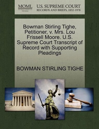Bowman Stirling Tighe, Petitioner, V. Mrs. Lou Frissell Moore. U.s. Supreme Court Transcript Of Record With Supporting Pleadings by Bowman Stirling Tighe