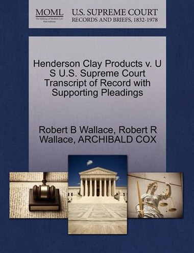 Henderson Clay Products V. U S U.s. Supreme Court Transcript Of Record With Supporting Pleadings by Robert B Wallace