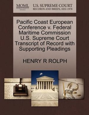 Pacific Coast European Conference V. Federal Maritime Commission U.s. Supreme Court Transcript Of Record With Supporting Pleadings by Henry R Rolph