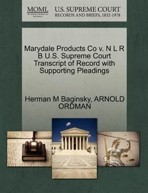 Marydale Products Co V. N L R B U.s. Supreme Court Transcript Of Record With Supporting Pleadings by Herman M Baginsky