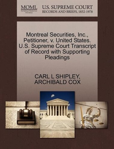 Montreal Securities, Inc., Petitioner, V. United States. U.s. Supreme Court Transcript Of Record With Supporting Pleadings by Carl L Shipley