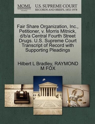 Fair Share Organization, Inc., Petitioner, V. Morris Mitnick, D/b/a Central Fourth Street Drugs. U.s. Supreme Court Transcript Of Record With Supporting Pleadings by Hilbert L Bradley