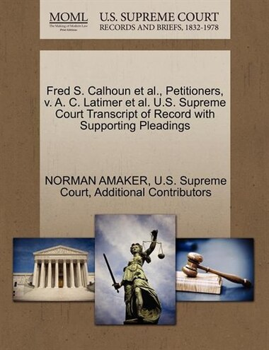 Fred S. Calhoun et al., Petitioners, v. A. C. Latimer et al. U.S. Supreme Court Transcript of Record with Supporting Pleadings by NORMAN AMAKER