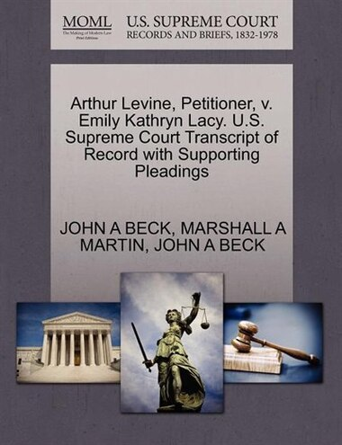 Arthur Levine, Petitioner, V. Emily Kathryn Lacy. U.s. Supreme Court Transcript Of Record With Supporting Pleadings by John A Beck