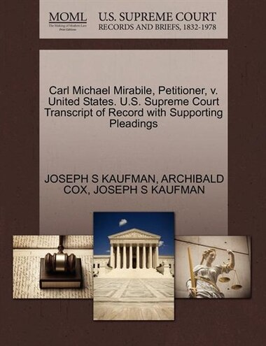 Carl Michael Mirabile, Petitioner, V. United States. U.s. Supreme Court Transcript Of Record With Supporting Pleadings by Joseph S Kaufman