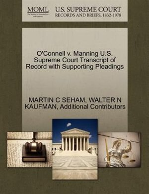 O'connell V. Manning U.s. Supreme Court Transcript Of Record With Supporting Pleadings by Martin C Seham