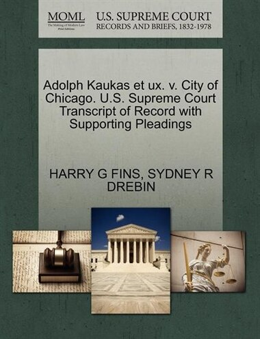 Adolph Kaukas Et Ux. V. City Of Chicago. U.s. Supreme Court Transcript Of Record With Supporting Pleadings by Harry G Fins