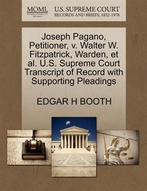 Joseph Pagano, Petitioner, V. Walter W. Fitzpatrick, Warden, Et Al. U.s. Supreme Court Transcript Of Record With Supporting Pleadings by Edgar H Booth