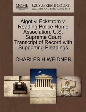 Algot V. Eckstrom V. Reading Police Home Association. U.s. Supreme Court Transcript Of Record With Supporting Pleadings by Charles H Weidner