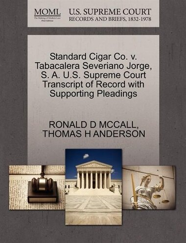 Standard Cigar Co. V. Tabacalera Severiano Jorge, S. A. U.s. Supreme Court Transcript Of Record With Supporting Pleadings by Ronald D Mccall