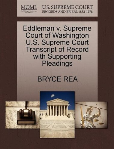 Eddleman V. Supreme Court Of Washington U.s. Supreme Court Transcript Of Record With Supporting Pleadings by Bryce Rea