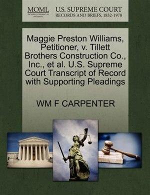 Maggie Preston Williams, Petitioner, V. Tillett Brothers Construction Co., Inc., Et Al. U.s. Supreme Court Transcript Of Record With Supporting Pleadings by Wm F Carpenter