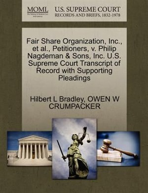Fair Share Organization, Inc., Et Al., Petitioners, V. Philip Nagdeman & Sons, Inc. U.s. Supreme Court Transcript Of Record With Supporting Pleadings by Hilbert L Bradley