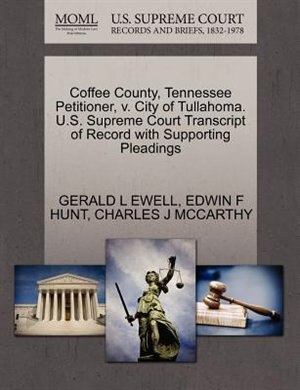 Coffee County, Tennessee Petitioner, V. City Of Tullahoma. U.s. Supreme Court Transcript Of Record With Supporting Pleadings de Gerald L Ewell