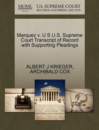 Marquez V. U S U.s. Supreme Court Transcript Of Record With Supporting Pleadings by Albert J Krieger