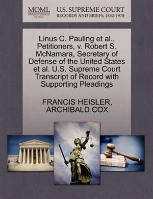 Linus C. Pauling Et Al., Petitioners, V. Robert S. Mcnamara, Secretary Of Defense Of The United States Et Al. U.s. Supreme Court Transcript Of Record With Supporting Pleadings by Francis Heisler