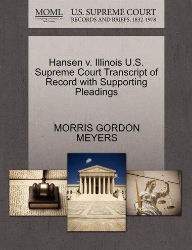 Hansen V. Illinois U.s. Supreme Court Transcript Of Record With Supporting Pleadings de Morris Gordon Meyers